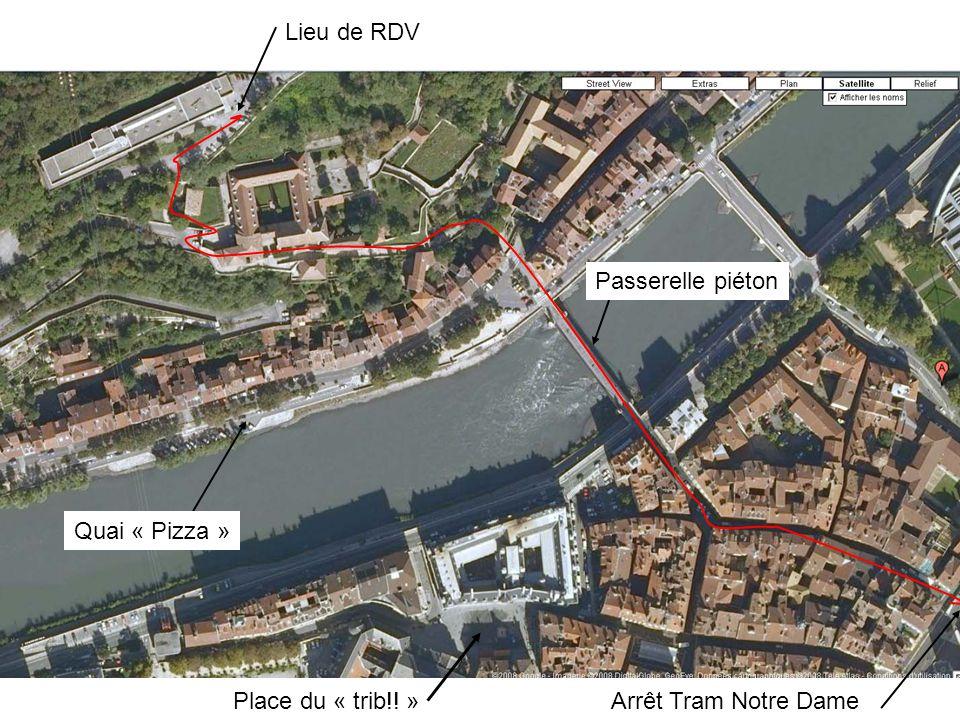 Lieu de RDV Arrêt Tram Notre DamePlace du « trib!! » Passerelle piéton Quai « Pizza »