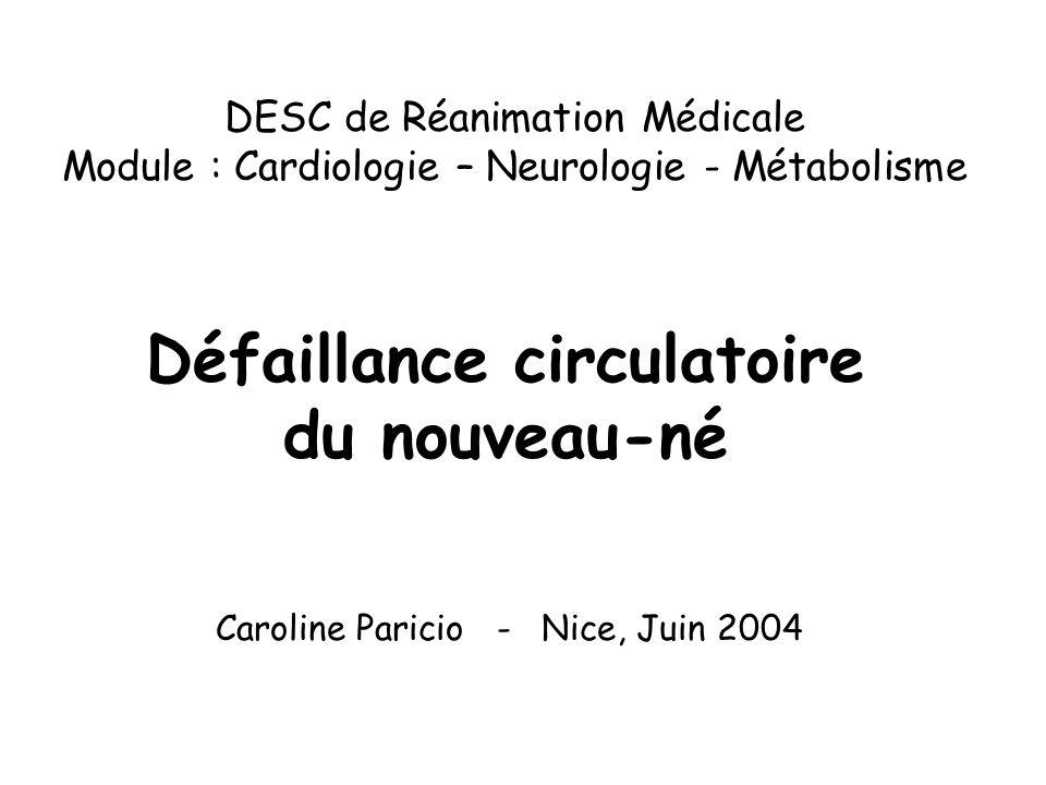 Défaillance circulatoire du nouveau-né Caroline Paricio - Nice, Juin 2004 DESC de Réanimation Médicale Module : Cardiologie – Neurologie - Métabolisme