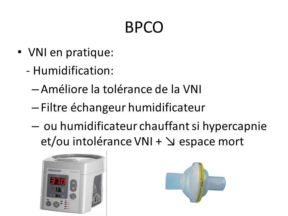 BPCO VNI en pratique: - Humidification: – Améliore la tolérance de la VNI – Filtre échangeur humidificateur – ou humidificateur chauffant si hypercapn