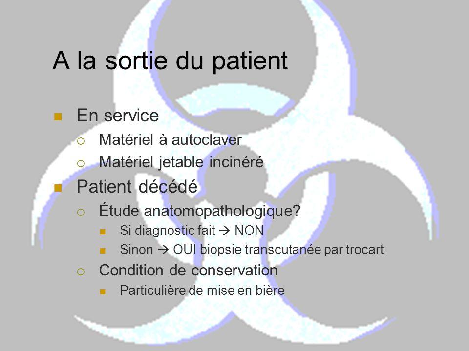 A la sortie du patient En service Matériel à autoclaver Matériel jetable incinéré Patient décédé Étude anatomopathologique? Si diagnostic fait NON Sin