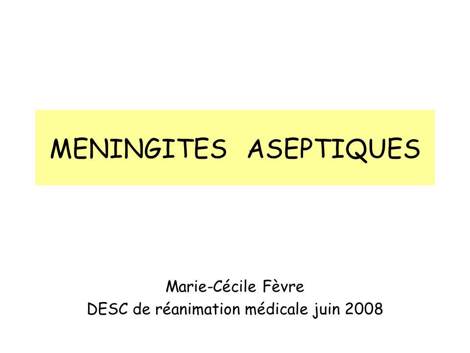 MENINGITES ASEPTIQUES Marie-Cécile Fèvre DESC de réanimation médicale juin 2008