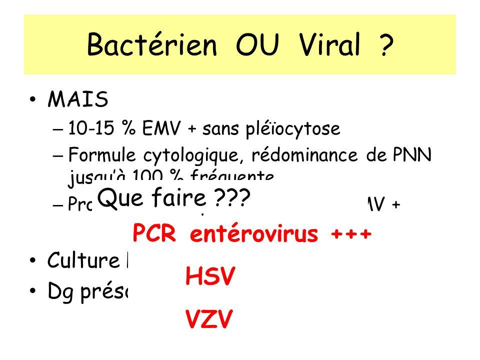 Bactérien OU Viral ? MAIS – 10-15 % EMV + sans pléïocytose – Formule cytologique, rédominance de PNN jusquà 100 % fréquente – Protéinorachie peu élevé
