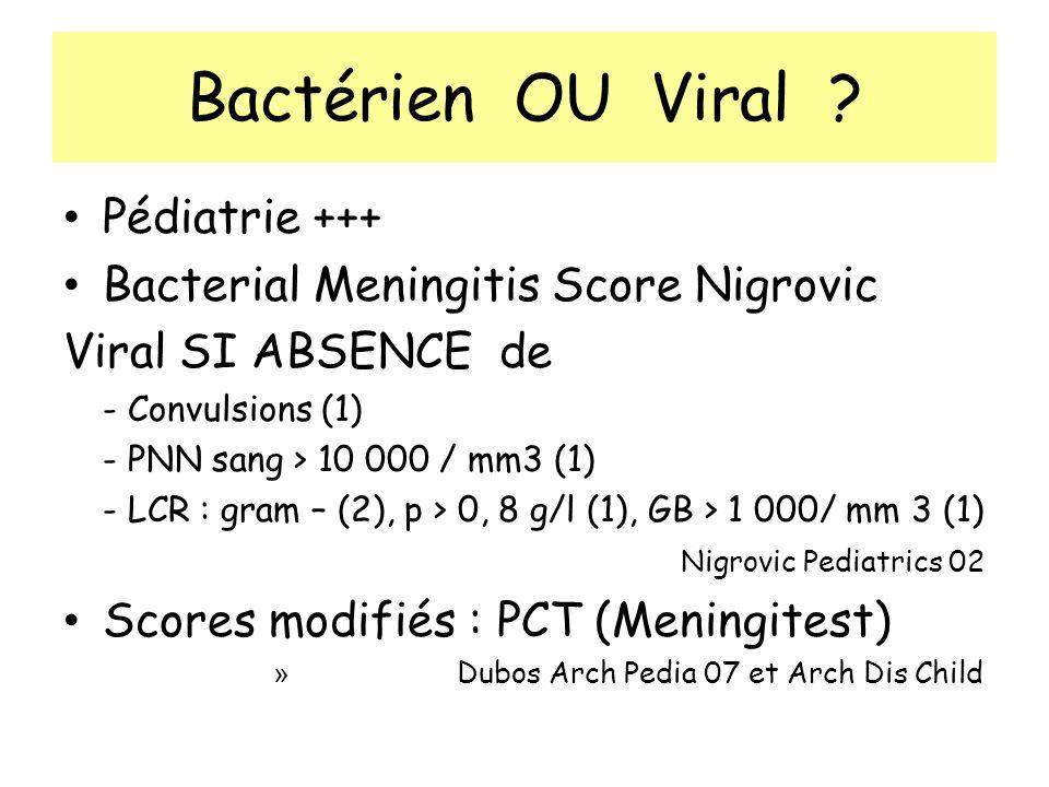 Bactérien OU Viral ? Pédiatrie +++ Bacterial Meningitis Score Nigrovic Viral SI ABSENCE de - Convulsions (1) - PNN sang > 10 000 / mm3 (1) - LCR : gra