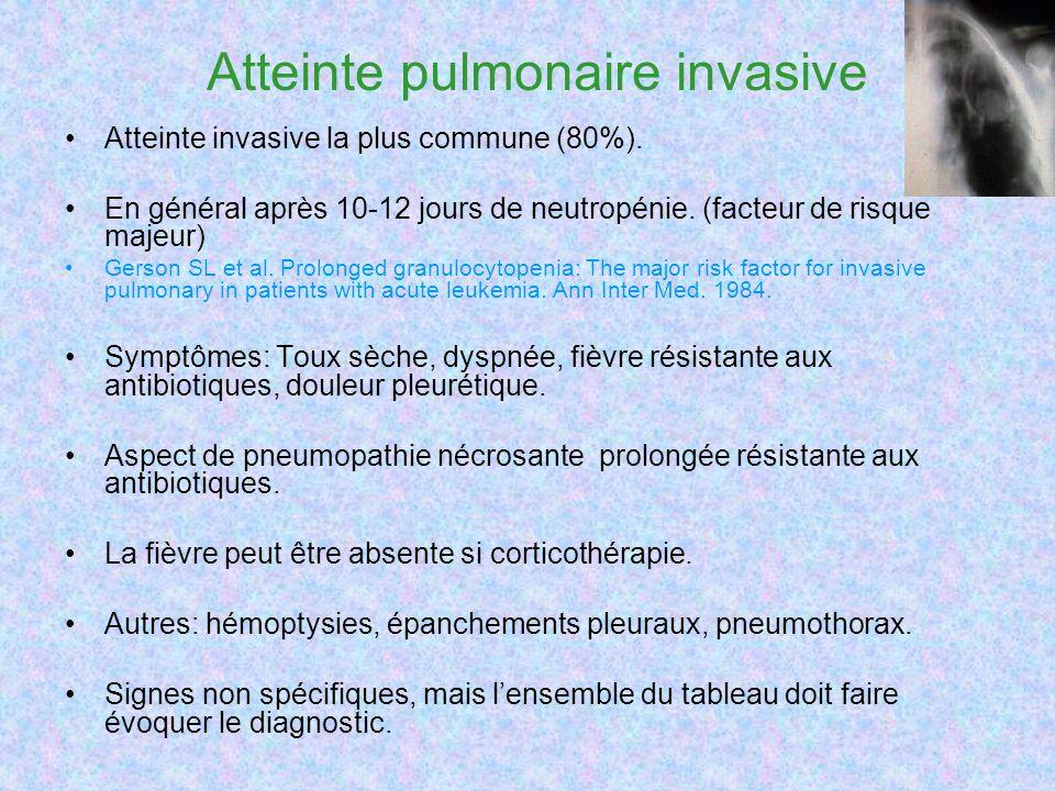 Atteinte pulmonaire invasive Atteinte invasive la plus commune (80%). En général après 10-12 jours de neutropénie. (facteur de risque majeur) Gerson S