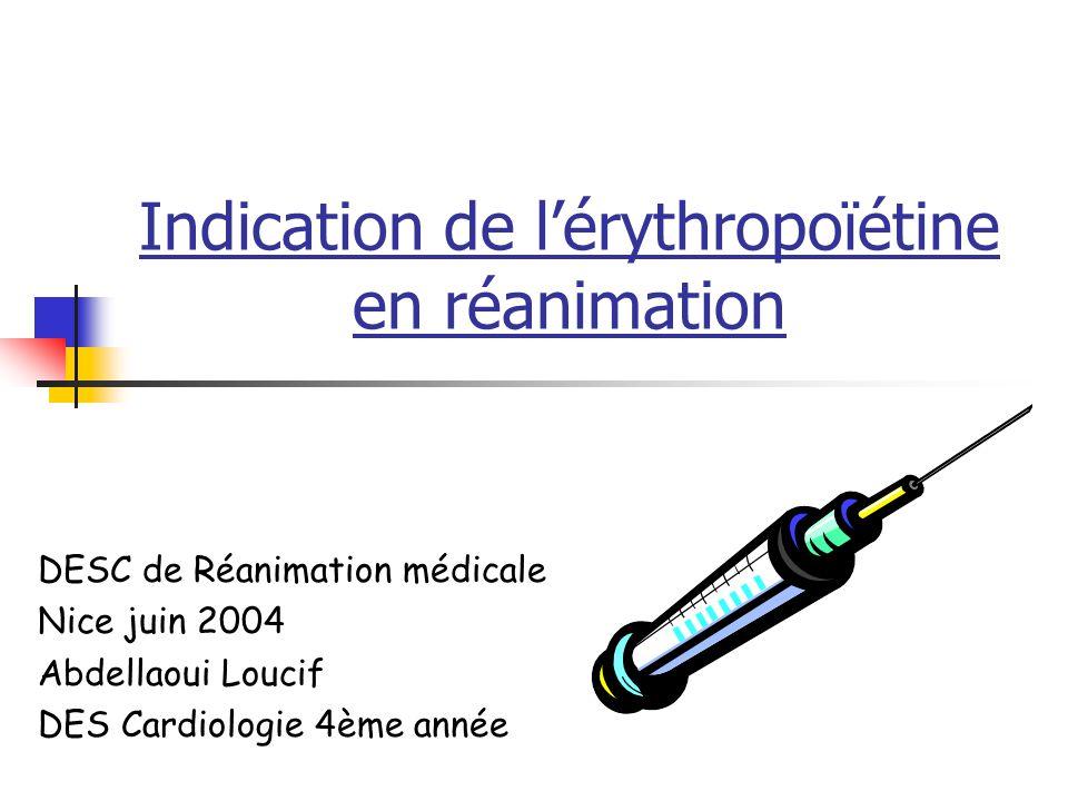 Indication de lérythropoïétine en réanimation DESC de Réanimation médicale Nice juin 2004 Abdellaoui Loucif DES Cardiologie 4ème année