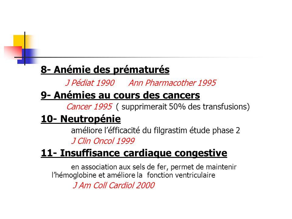 8- Anémie des prématurés J Pédiat 1990 Ann Pharmacother 1995 9- Anémies au cours des cancers Cancer 1995 ( supprimerait 50% des transfusions) 10- Neut