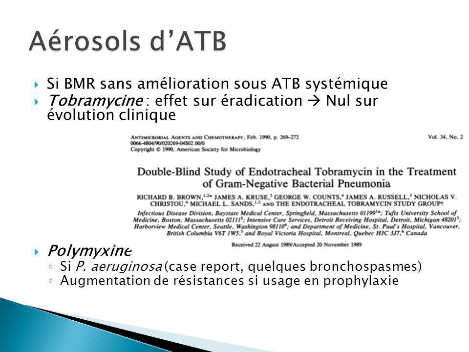 Si BMR sans amélioration sous ATB systémique Tobramycine : effet sur éradication Nul sur évolution clinique Polymyxine Si P.