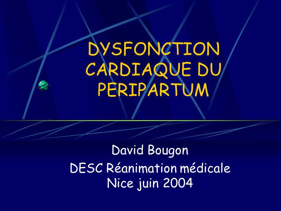 DYSFONCTION CARDIAQUE DU PERIPARTUM David Bougon DESC Réanimation médicale Nice juin 2004