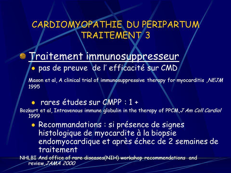 CARDIOMYOPATHIE DU PERIPARTUM TRAITEMENT 3 Traitement immunosuppresseur pas de preuve de l efficacité sur CMD Mason et al, A clinical trial of immunos
