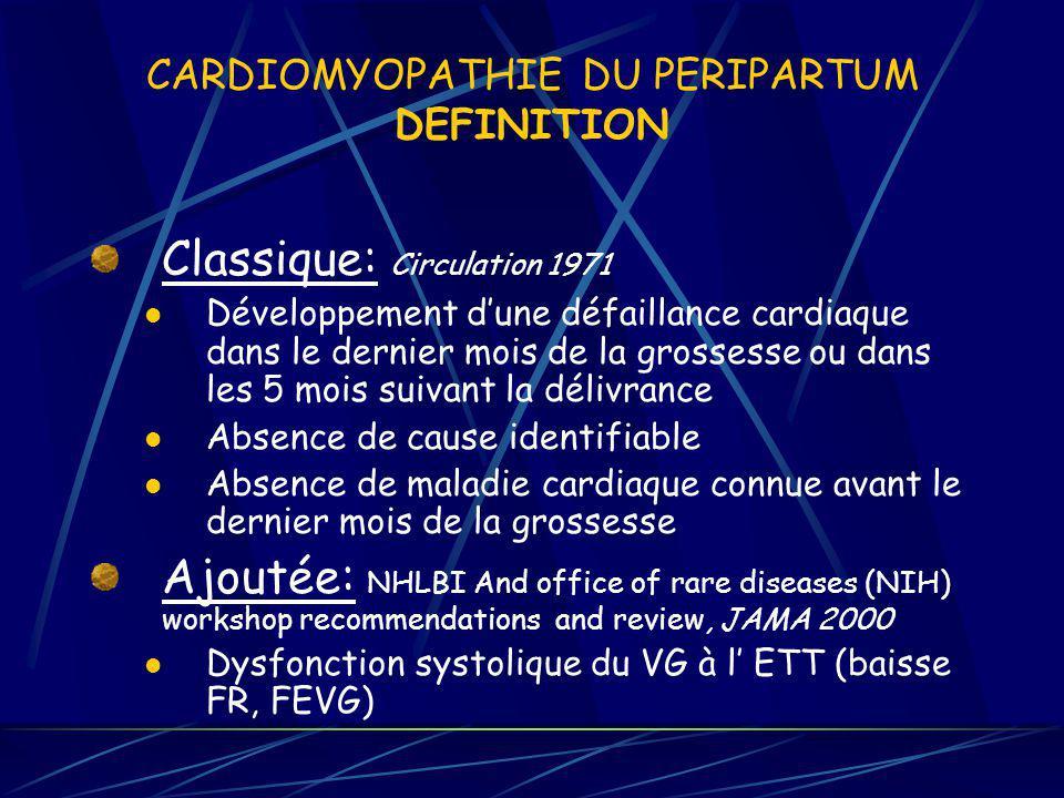 CARDIOMYOPATHIE DU PERIPARTUM DEFINITION Classique: Circulation 1971 Développement dune défaillance cardiaque dans le dernier mois de la grossesse ou