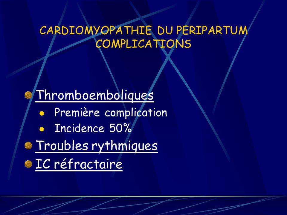 CARDIOMYOPATHIE DU PERIPARTUM COMPLICATIONS Thromboemboliques Première complication Incidence 50% Troubles rythmiques IC réfractaire