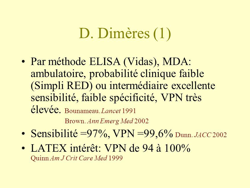 D. Dimères (1) Par méthode ELISA (Vidas), MDA: ambulatoire, probabilité clinique faible (Simpli RED) ou intermédiaire excellente sensibilité, faible s