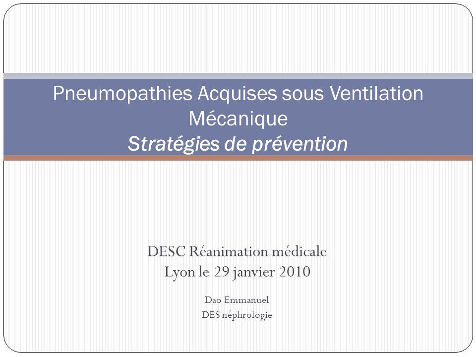 DESC Réanimation médicale Lyon le 29 janvier 2010 Dao Emmanuel DES néphrologie Pneumopathies Acquises sous Ventilation Mécanique Stratégies de prévention