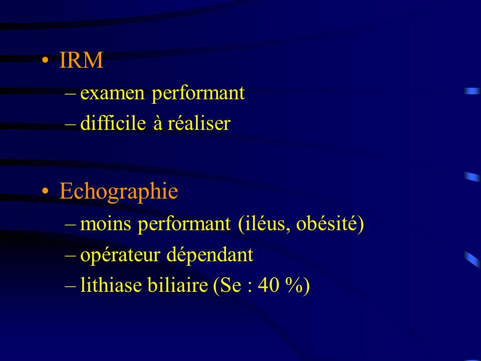 IRM –examen performant –difficile à réaliser Echographie –moins performant (iléus, obésité) –opérateur dépendant –lithiase biliaire (Se : 40 %)