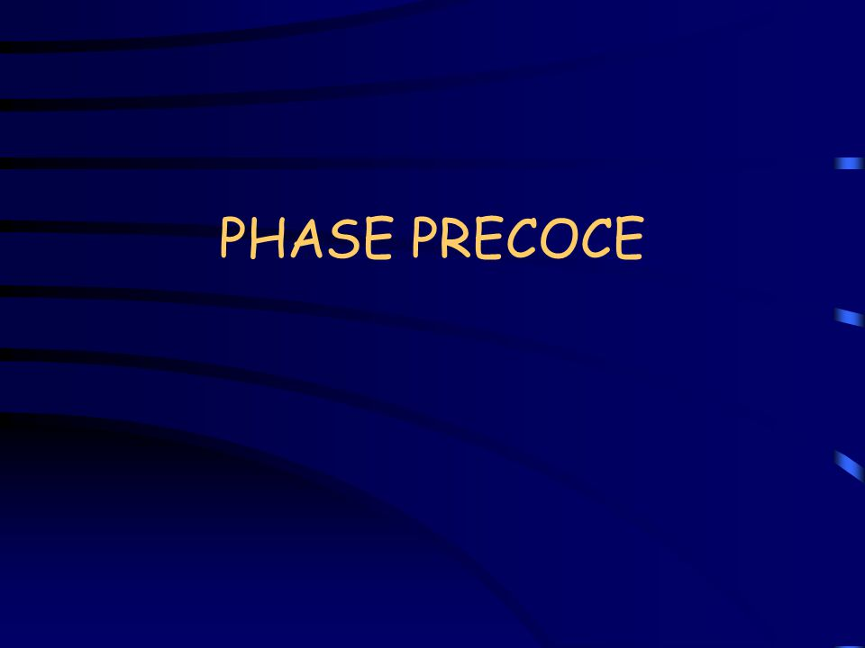 PHASE PRECOCE