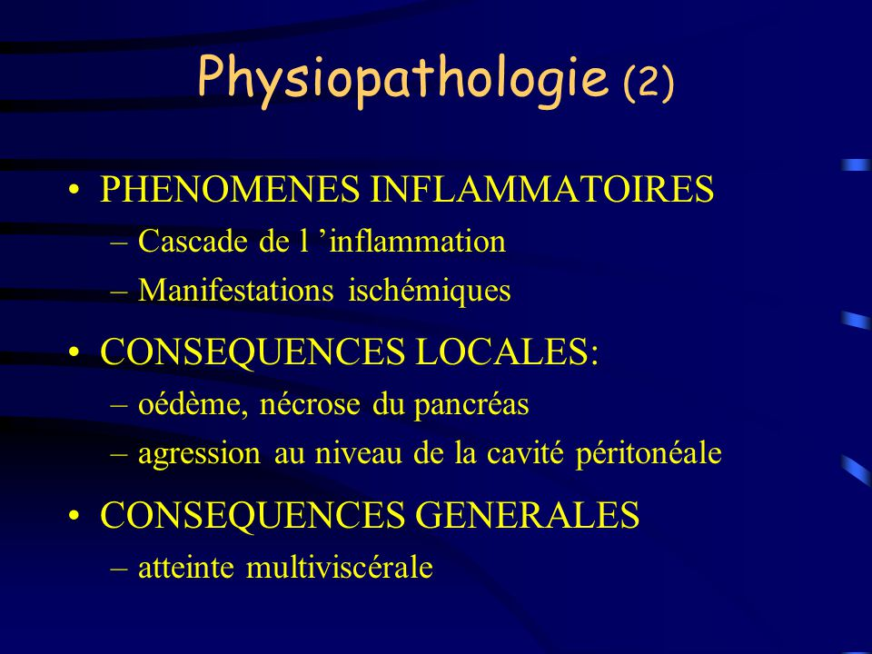 Physiopathologie (2) PHENOMENES INFLAMMATOIRES –Cascade de l inflammation –Manifestations ischémiques CONSEQUENCES LOCALES: –oédème, nécrose du pancré