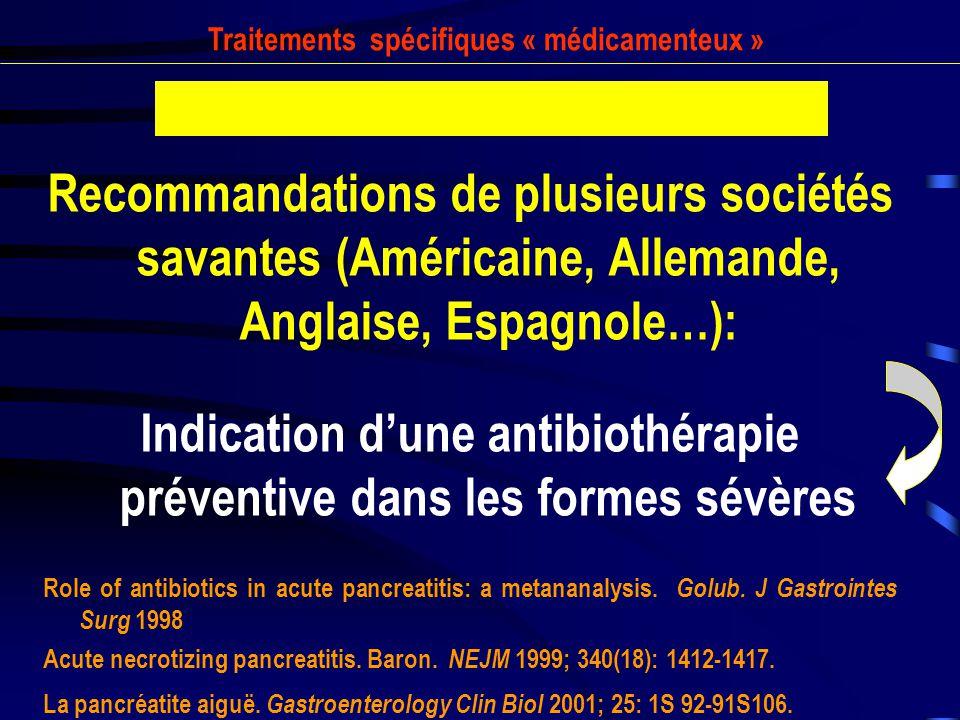 Recommandations de plusieurs sociétés savantes (Américaine, Allemande, Anglaise, Espagnole…): Indication dune antibiothérapie préventive dans les form