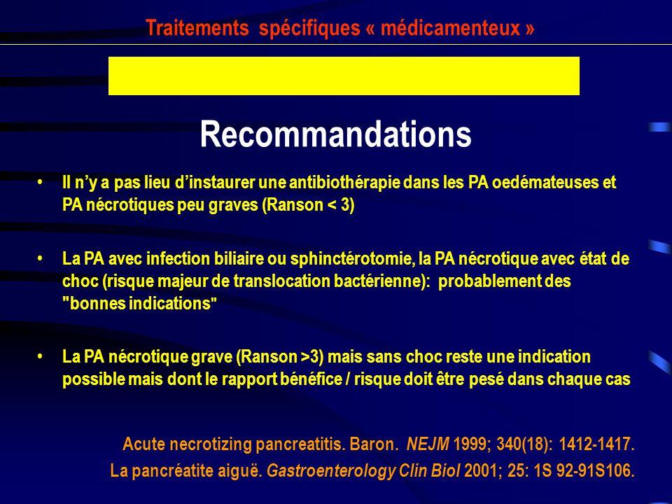 Traitements spécifiques « médicamenteux » Recommandations Il ny a pas lieu dinstaurer une antibiothérapie dans les PA oedémateuses et PA nécrotiques p
