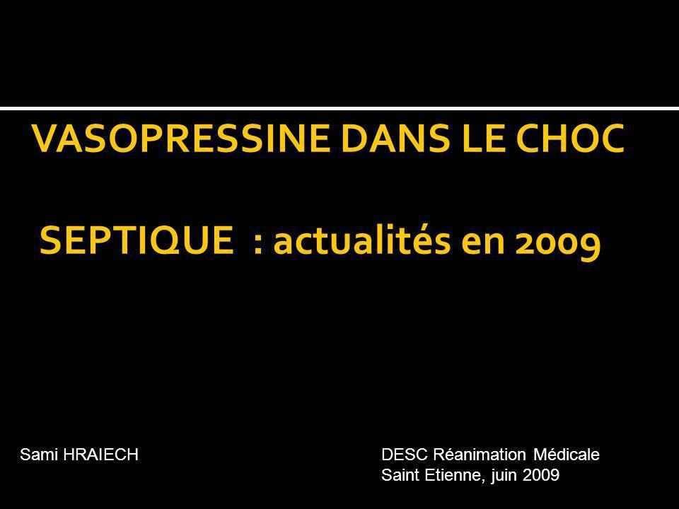 VASOPRESSINE DANS LE CHOC SEPTIQUE : actualités en 2009 Sami HRAIECHDESC Réanimation Médicale Saint Etienne, juin 2009