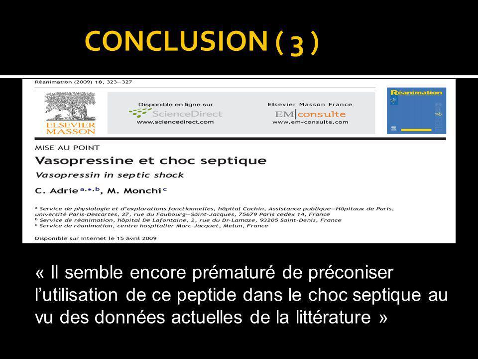 CONCLUSION ( 3 ) « Il semble encore prématuré de préconiser lutilisation de ce peptide dans le choc septique au vu des données actuelles de la littéra