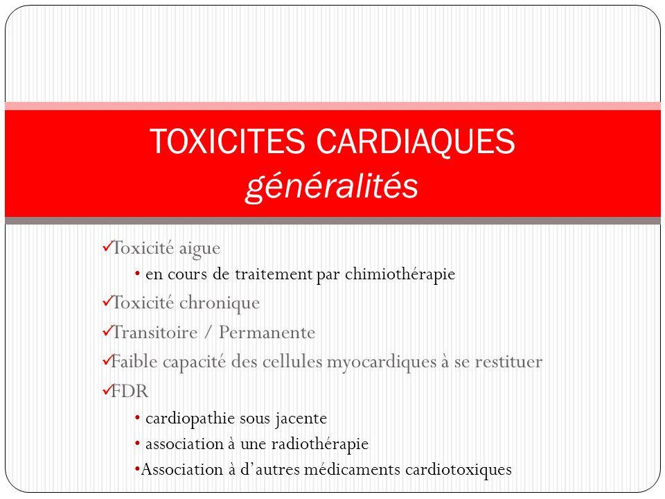 Toxicité aigue en cours de traitement par chimiothérapie Toxicité chronique Transitoire / Permanente Faible capacité des cellules myocardiques à se re