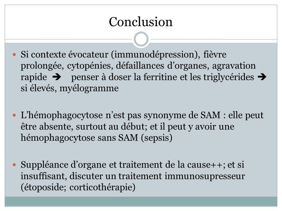 Conclusion Si contexte évocateur (immunodépression), fièvre prolongée, cytopénies, défaillances dorganes, agravation rapide penser à doser la ferritin