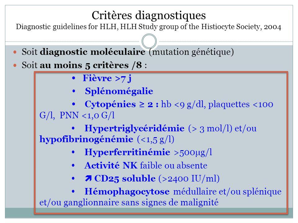 Critères diagnostiques Diagnostic guidelines for HLH, HLH Study group of the Histiocyte Society, 2004 Soit diagnostic moléculaire (mutation génétique)