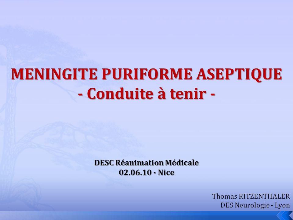 MENINGITE PURIFORME ASEPTIQUE - Conduite à tenir - DESC Réanimation Médicale 02.06.10 - Nice Thomas RITZENTHALER DES Neurologie - Lyon