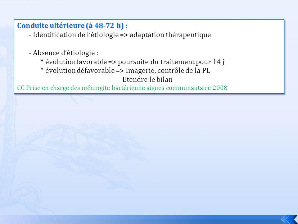 Conduite ultérieure (à 48-72 h) : - Identification de létiologie => adaptation thérapeutique - Absence détiologie : * évolution favorable => poursuite