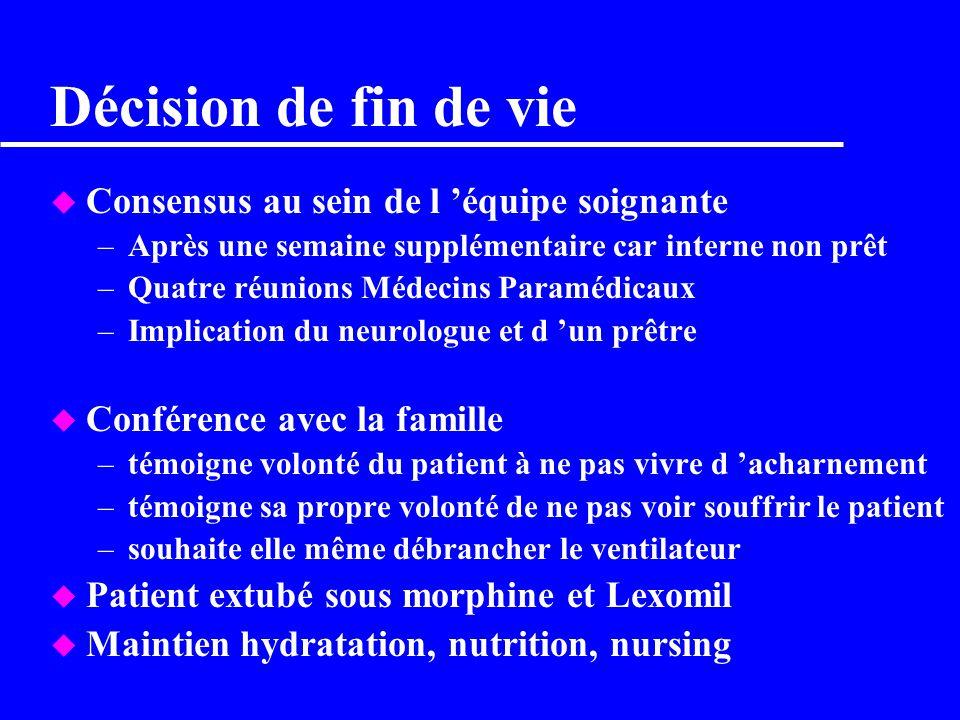 Évolution u Dès l admission: –intubation/VM, Gardénal et correction d une hyponatrémie –HTA sous I Ca et IEC u Information de la famille faite par l i