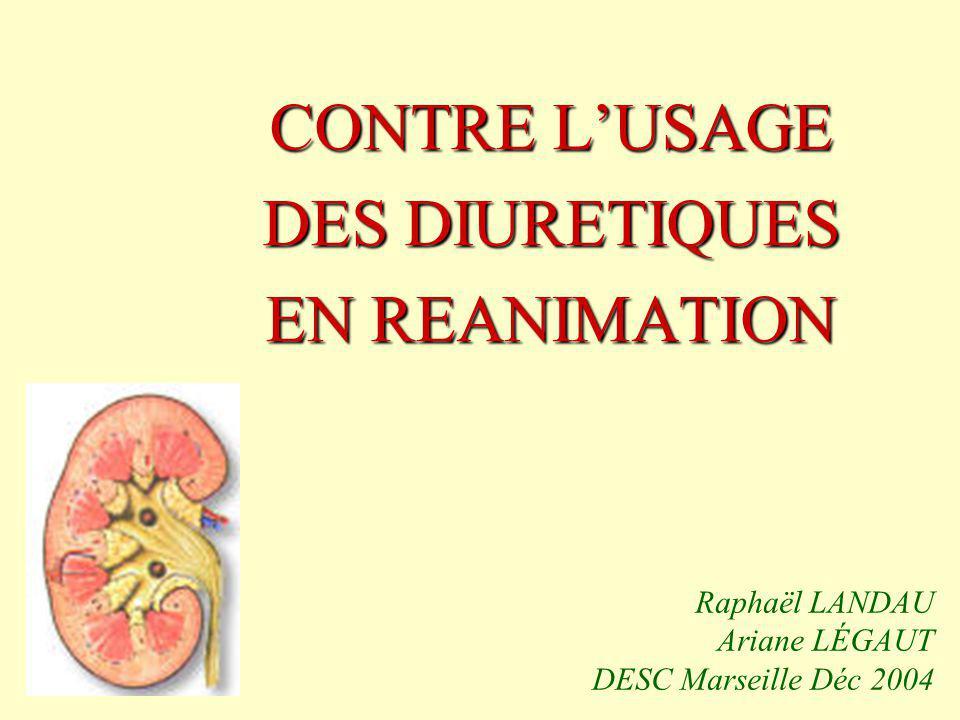 Raphaël LANDAU Ariane LÉGAUT DESC Marseille Déc 2004 CONTRE LUSAGE DES DIURETIQUES EN REANIMATION
