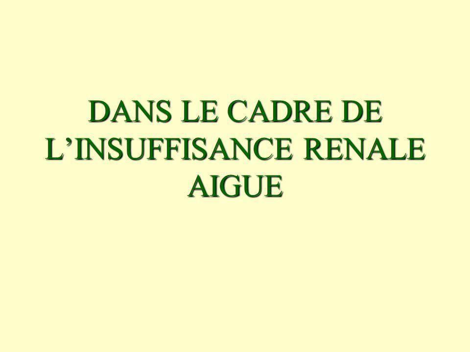 DANS LE CADRE DE LINSUFFISANCE RENALE AIGUE