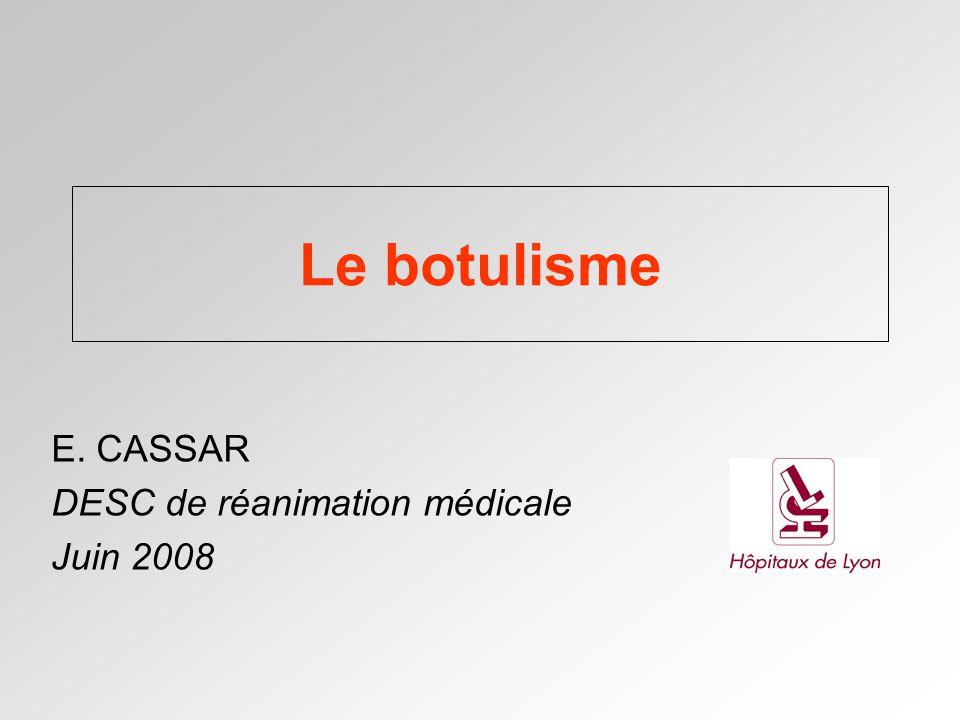 Le botulisme E. CASSAR DESC de réanimation médicale Juin 2008