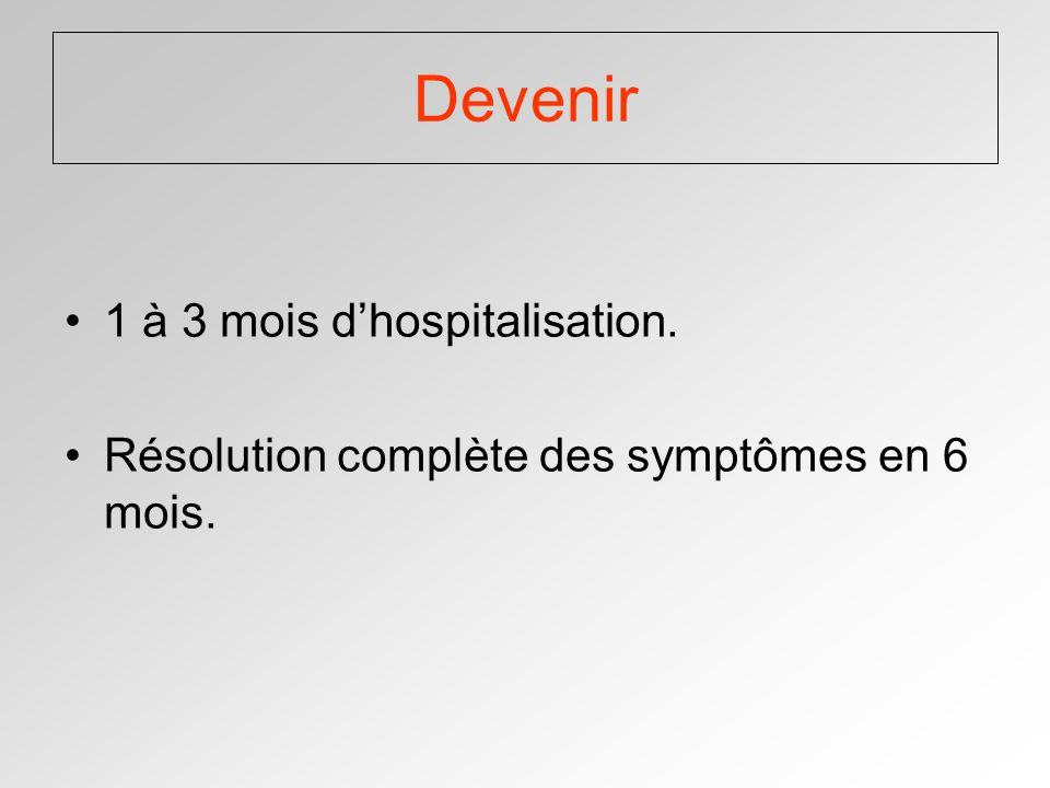 Devenir 1 à 3 mois dhospitalisation. Résolution complète des symptômes en 6 mois.