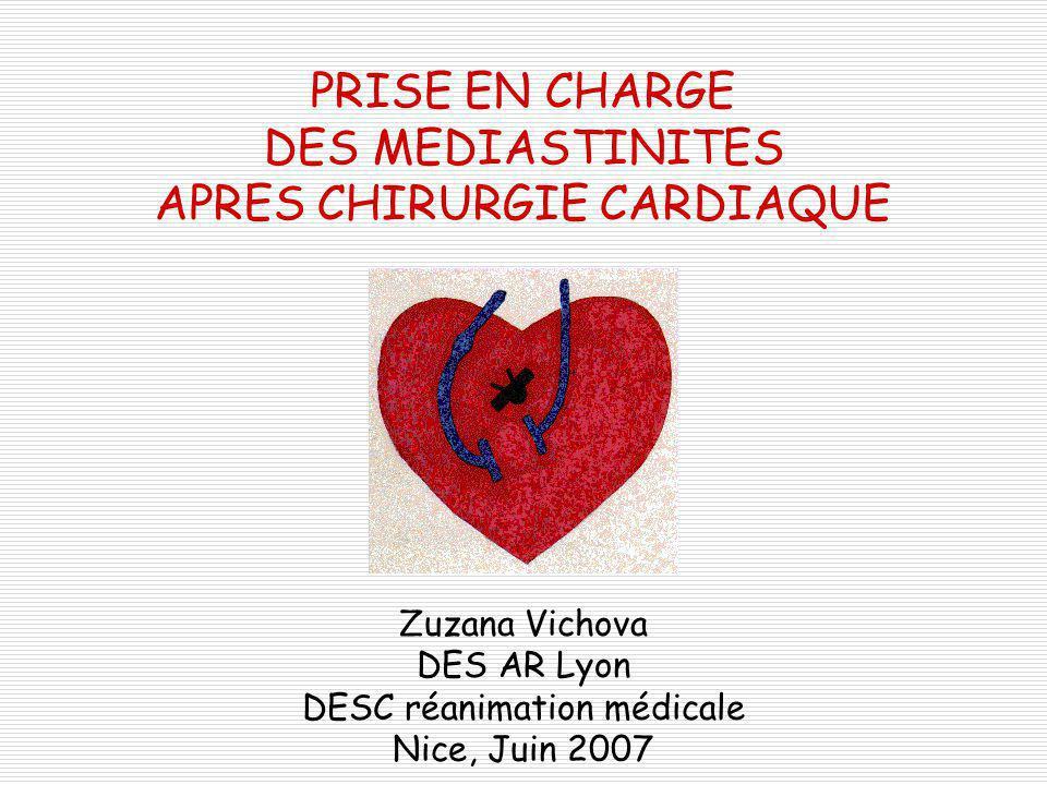 PRISE EN CHARGE DES MEDIASTINITES APRES CHIRURGIE CARDIAQUE Zuzana Vichova DES AR Lyon DESC réanimation médicale Nice, Juin 2007