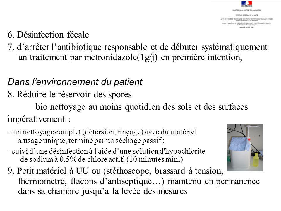 6. Désinfection fécale 7. darrêter lantibiotique responsable et de débuter systématiquement un traitement par metronidazole(1g/j) en première intentio