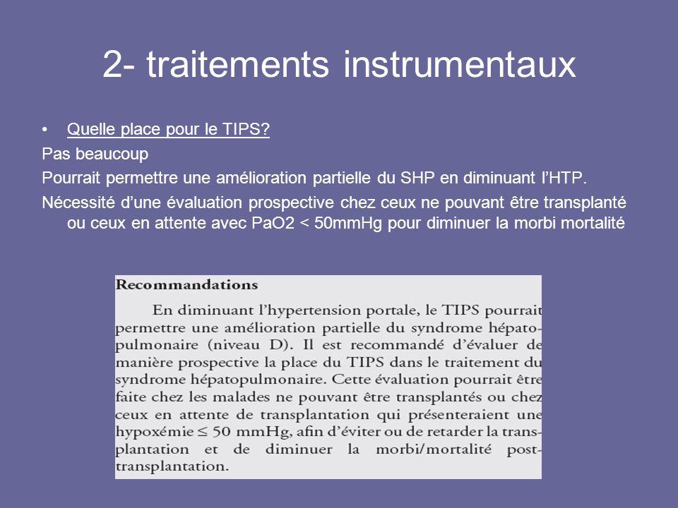 2- traitements instrumentaux Quelle place pour le TIPS? Pas beaucoup Pourrait permettre une amélioration partielle du SHP en diminuant lHTP. Nécessité