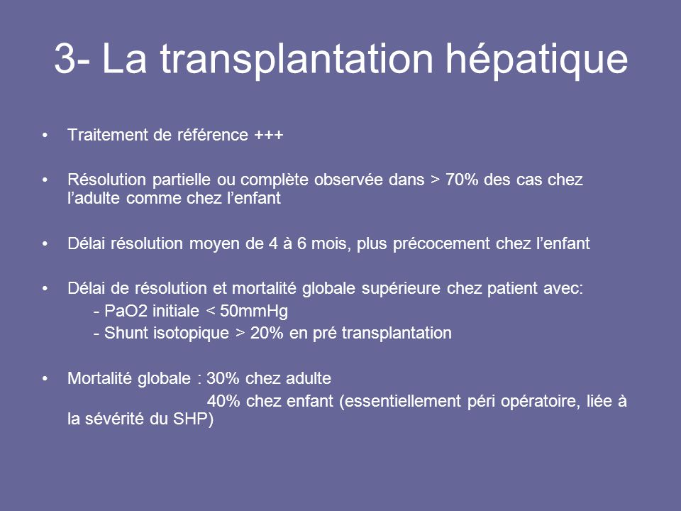 3- La transplantation hépatique Traitement de référence +++ Résolution partielle ou complète observée dans > 70% des cas chez ladulte comme chez lenfa
