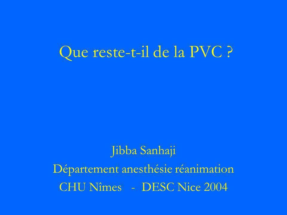 Que reste-t-il de la PVC ? Jibba Sanhaji Département anesthésie réanimation CHU Nîmes - DESC Nice 2004