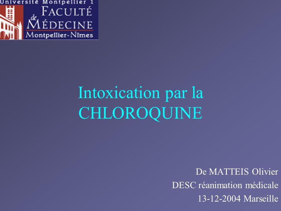 Intoxication par la CHLOROQUINE De MATTEIS Olivier DESC réanimation médicale 13-12-2004 Marseille