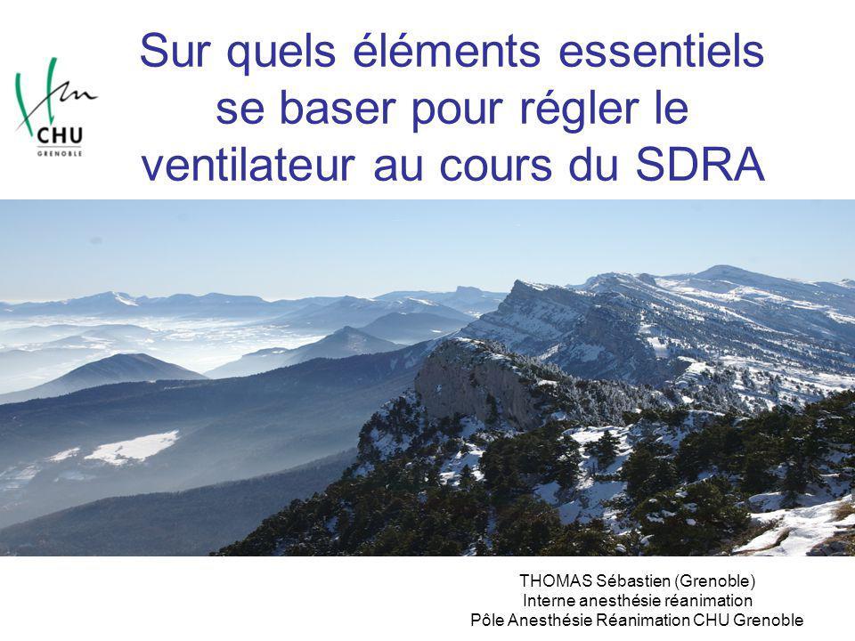 Sur quels éléments essentiels se baser pour régler le ventilateur au cours du SDRA THOMAS Sébastien (Grenoble) Interne anesthésie réanimation Pôle Ane