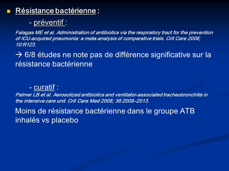Résistance bactérienne : Résistance bactérienne : - préventif : Falagas ME et al. Administration of antibiotics via the respiratory tract for the prev