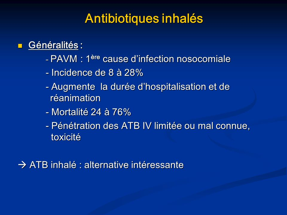 Objectifs : - augmenter la concentration de lantibiotique dans le parenchyme pulmonaire Objectifs : - augmenter la concentration de lantibiotique dans le parenchyme pulmonaire - réduire les effets indésirables systémiques - réduire les effets indésirables systémiques Model of how aerosolized antibiotics delivered to the proximal airway eradicate ventilator-associated tracheobronchitis that may not be eliminated by systemic antibiotics.