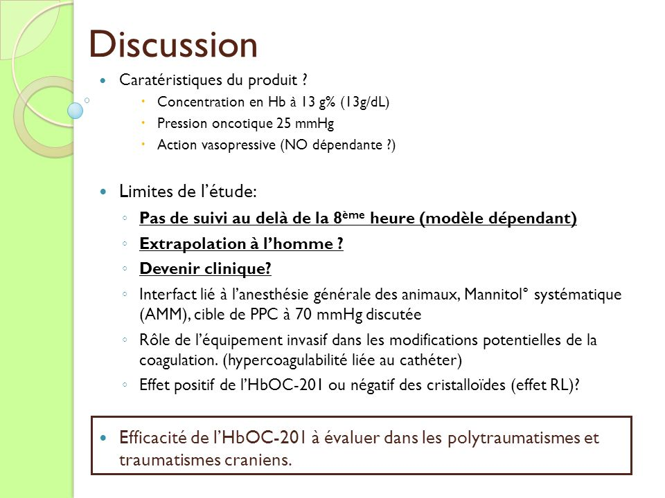 Discussion Caratéristiques du produit ? Concentration en Hb à 13 g% (13g/dL) Pression oncotique 25 mmHg Action vasopressive (NO dépendante ?) Limites