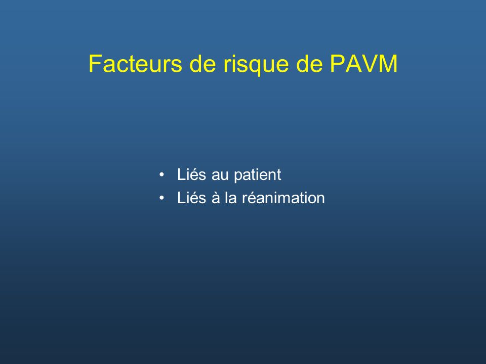 Facteurs de risque de PAVM Liés au patient Liés à la réanimation