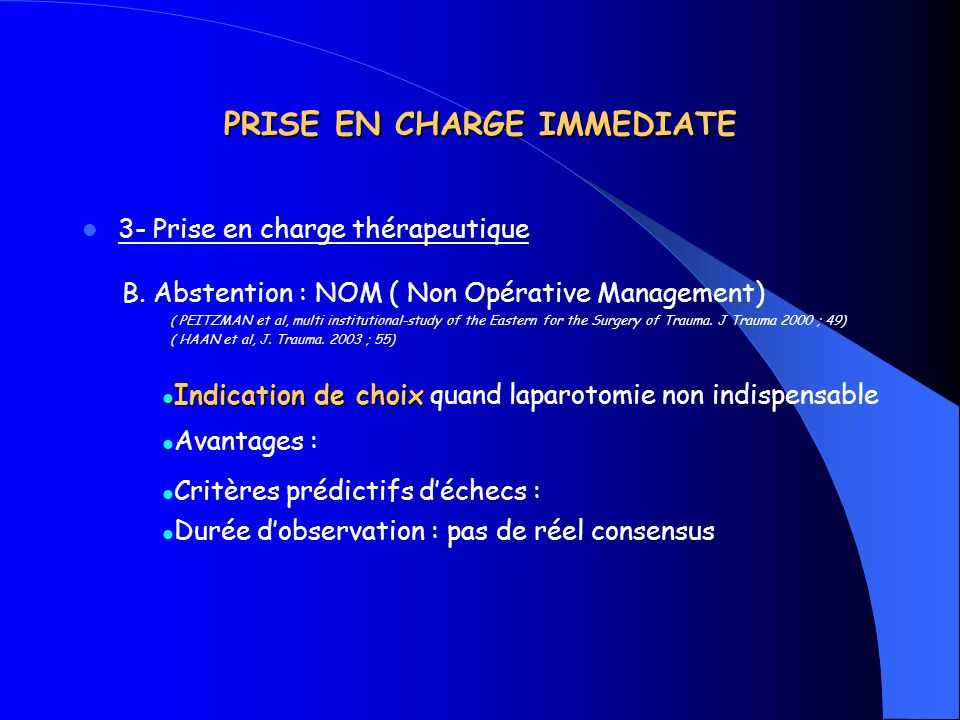 PRISE EN CHARGE IMMEDIATE 3- Prise en charge thérapeutique B. Abstention : NOM ( Non Opérative Management) ( PEITZMAN et al, multi institutional-study