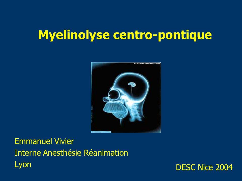 Myelinolyse centro-pontique Emmanuel Vivier Interne Anesthésie Réanimation Lyon DESC Nice 2004