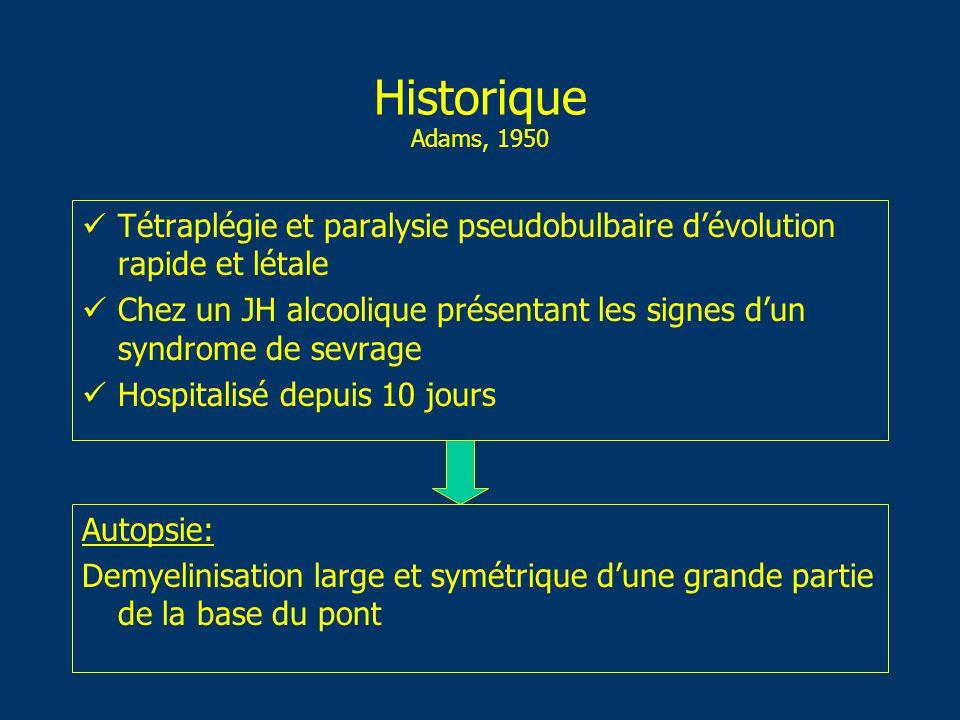 Historique Adams, 1950 Tétraplégie et paralysie pseudobulbaire dévolution rapide et létale Chez un JH alcoolique présentant les signes dun syndrome de