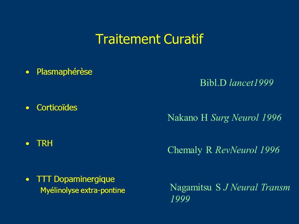 Traitement Curatif Plasmaphérèse Corticoïdes TRH TTT Dopaminergique Myélinolyse extra-pontine Bibl.D lancet1999 Nakano H Surg Neurol 1996 Chemaly R Re