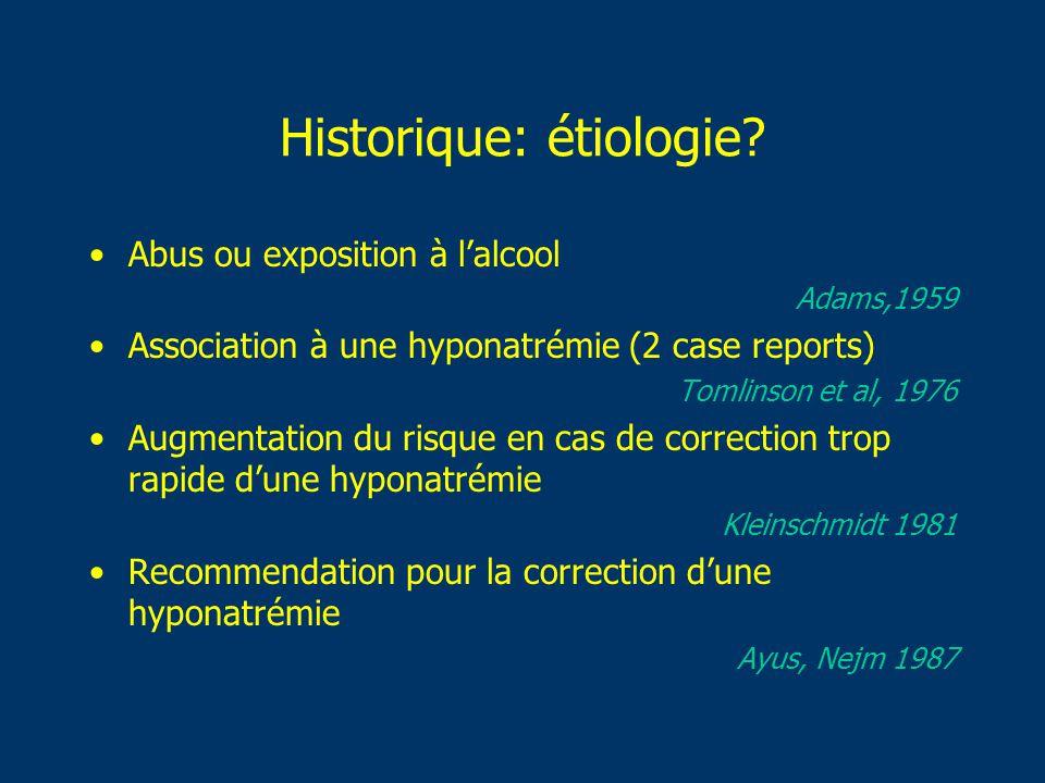 Historique: étiologie? Abus ou exposition à lalcool Adams,1959 Association à une hyponatrémie (2 case reports) Tomlinson et al, 1976 Augmentation du r